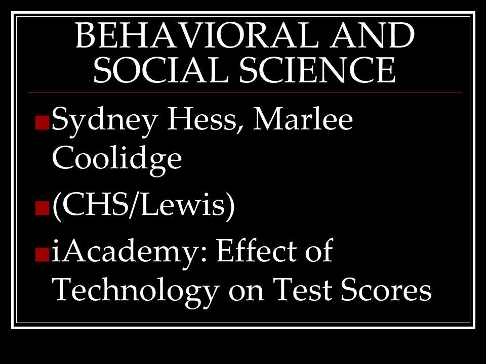 BEHAVIORAL AND SOCIAL SCIENCE Sydney Hess, Marlee Coolidge (CHS/Lewis) iAcademy: Effect of Technology on Test Scores