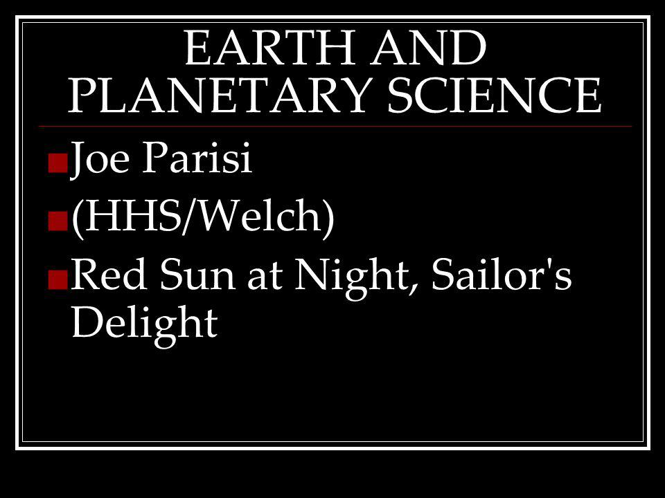 EARTH AND PLANETARY SCIENCE Joe Parisi (HHS/Welch) Red Sun at Night, Sailor s Delight