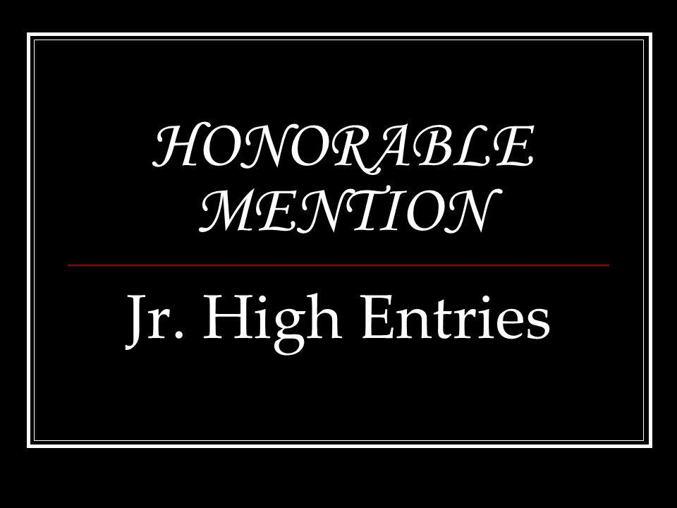 HONORABLE MENTION Jr. High Entries