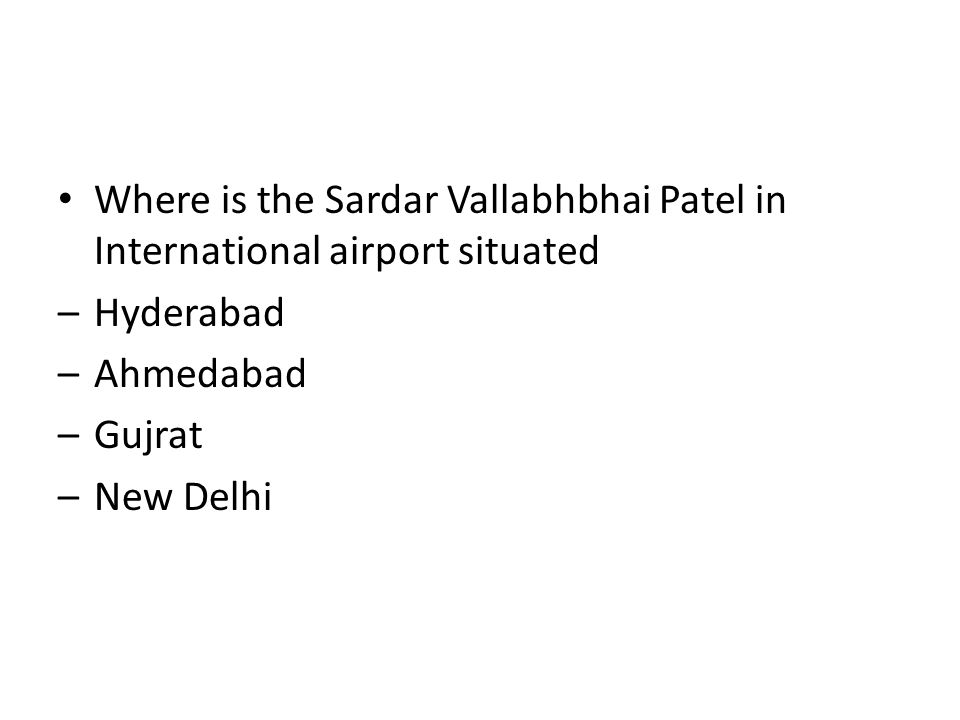 Where is the Sardar Vallabhbhai Patel in International airport situated –Hyderabad –Ahmedabad –Gujrat –New Delhi