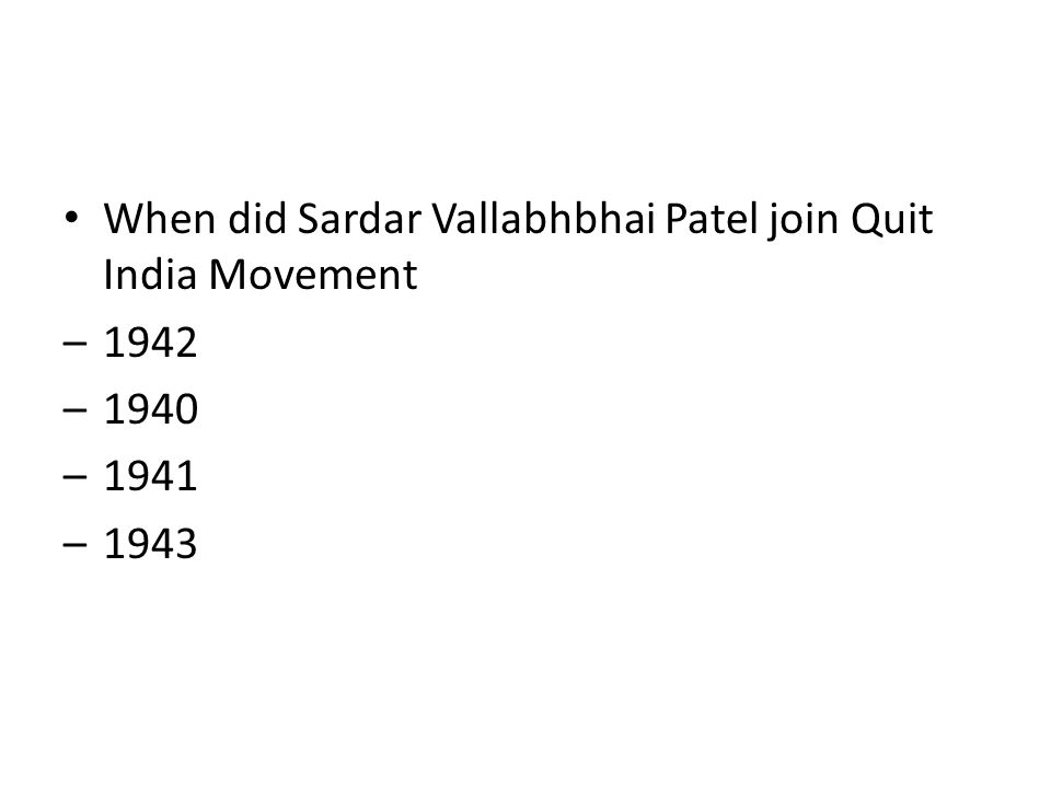 When did Sardar Vallabhbhai Patel join Quit India Movement –1942 –1940 –1941 –1943