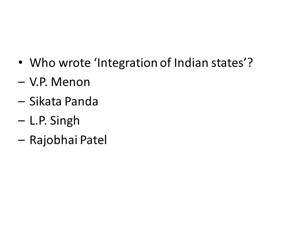 Who wrote 'Integration of Indian states'? –V.P. Menon –Sikata Panda –L.P. Singh –Rajobhai Patel