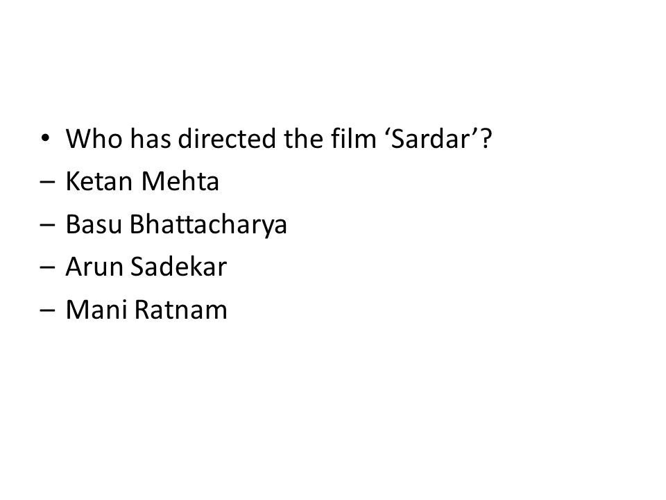 Who has directed the film 'Sardar'? –Ketan Mehta –Basu Bhattacharya –Arun Sadekar –Mani Ratnam