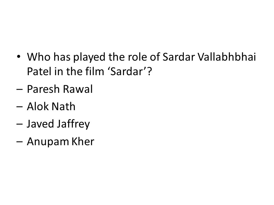 Who has played the role of Sardar Vallabhbhai Patel in the film 'Sardar'? –Paresh Rawal –Alok Nath –Javed Jaffrey –Anupam Kher