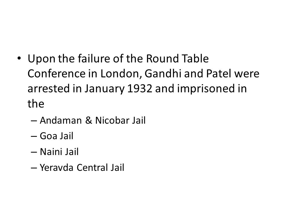 Upon the failure of the Round Table Conference in London, Gandhi and Patel were arrested in January 1932 and imprisoned in the – Andaman & Nicobar Jai