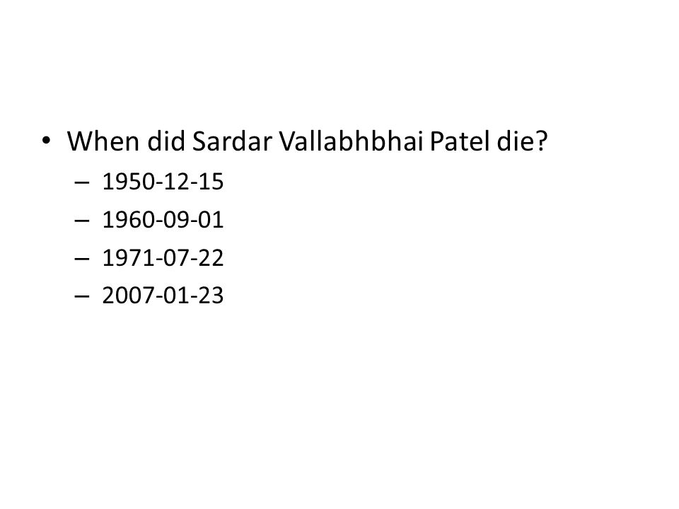 When did Sardar Vallabhbhai Patel die? – 1950-12-15 – 1960-09-01 – 1971-07-22 – 2007-01-23