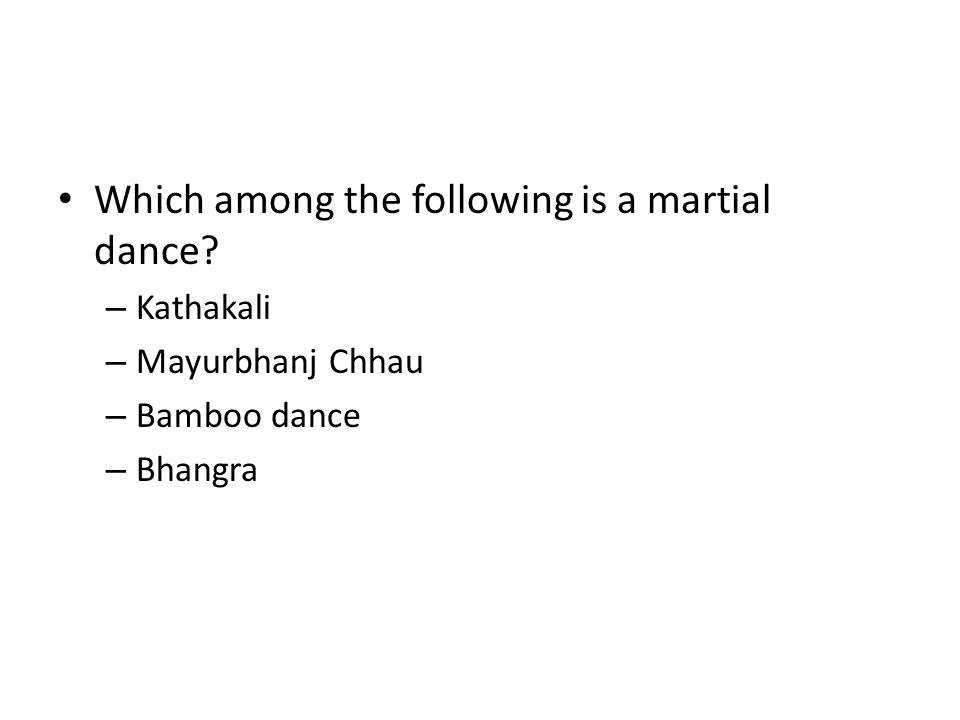 Which among the following is a martial dance? – Kathakali – Mayurbhanj Chhau – Bamboo dance – Bhangra