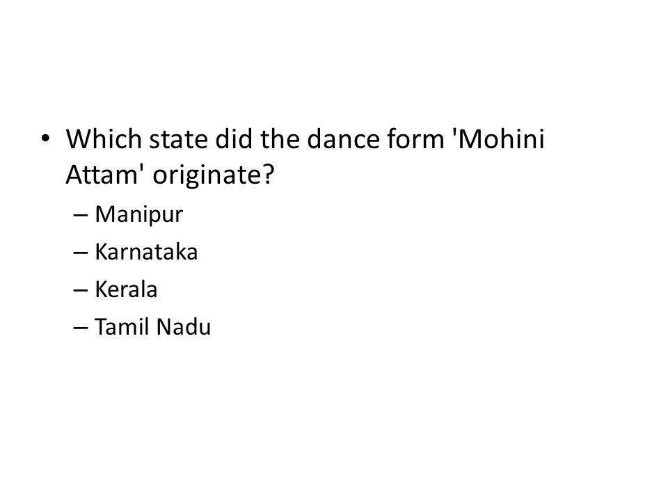 Which state did the dance form 'Mohini Attam' originate? – Manipur – Karnataka – Kerala – Tamil Nadu