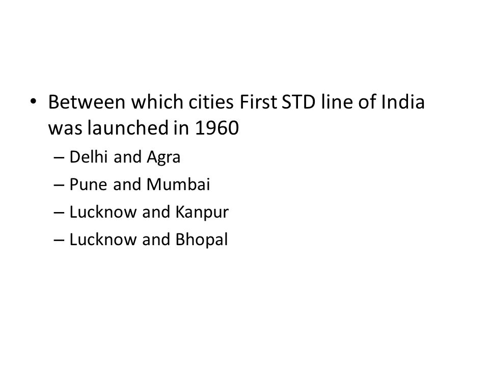 Between which cities First STD line of India was launched in 1960 – Delhi and Agra – Pune and Mumbai – Lucknow and Kanpur – Lucknow and Bhopal