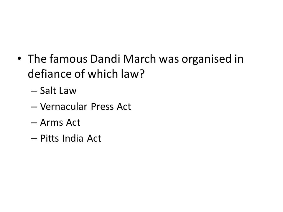 The famous Dandi March was organised in defiance of which law? – Salt Law – Vernacular Press Act – Arms Act – Pitts India Act
