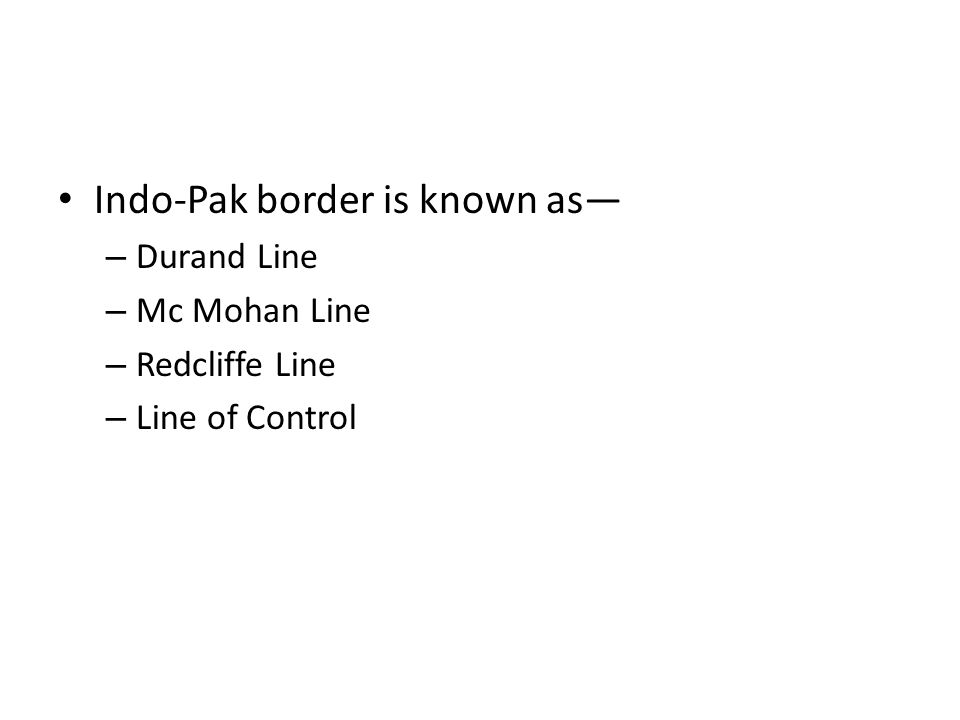 Indo-Pak border is known as— – Durand Line – Mc Mohan Line – Redcliffe Line – Line of Control