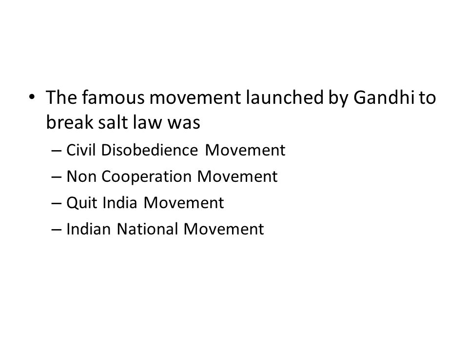 The famous movement launched by Gandhi to break salt law was – Civil Disobedience Movement – Non Cooperation Movement – Quit India Movement – Indian N