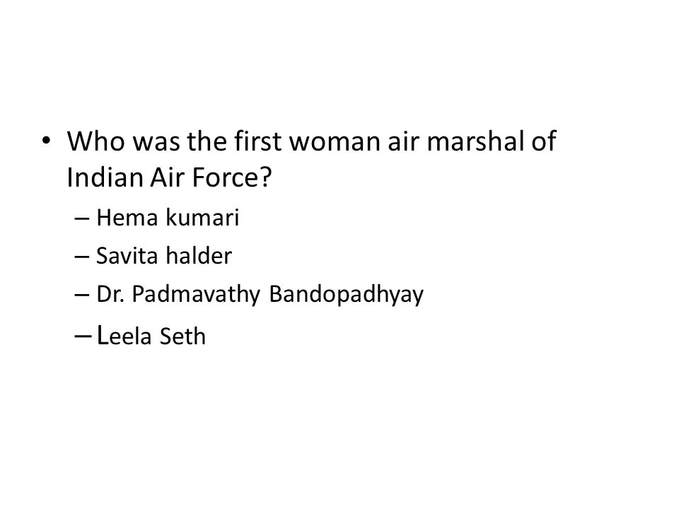 Who was the first woman air marshal of Indian Air Force? – Hema kumari – Savita halder – Dr. Padmavathy Bandopadhyay – L eela Seth