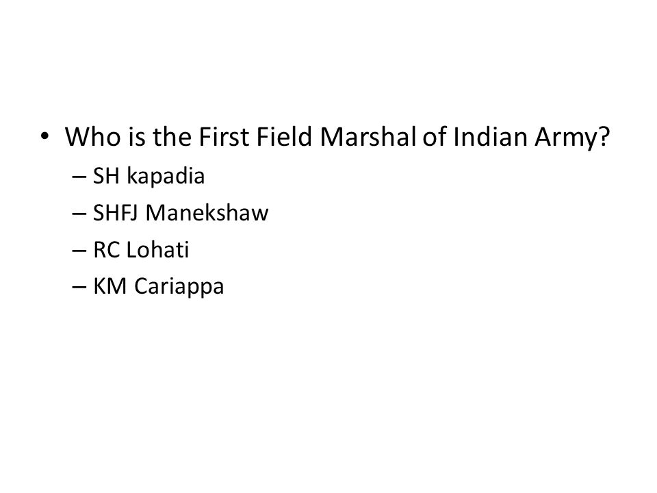Who is the First Field Marshal of Indian Army? – SH kapadia – SHFJ Manekshaw – RC Lohati – KM Cariappa