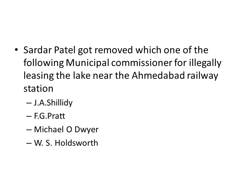 Sardar Patel got removed which one of the following Municipal commissioner for illegally leasing the lake near the Ahmedabad railway station – J.A.Shi