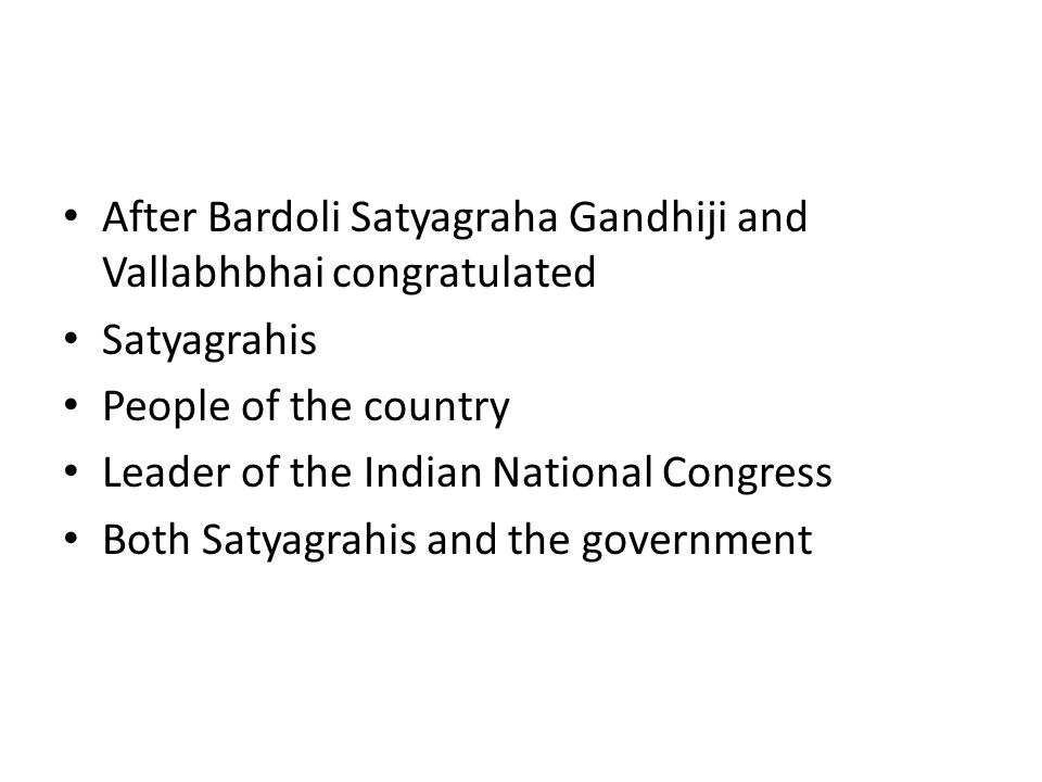 After Bardoli Satyagraha Gandhiji and Vallabhbhai congratulated Satyagrahis People of the country Leader of the Indian National Congress Both Satyagra