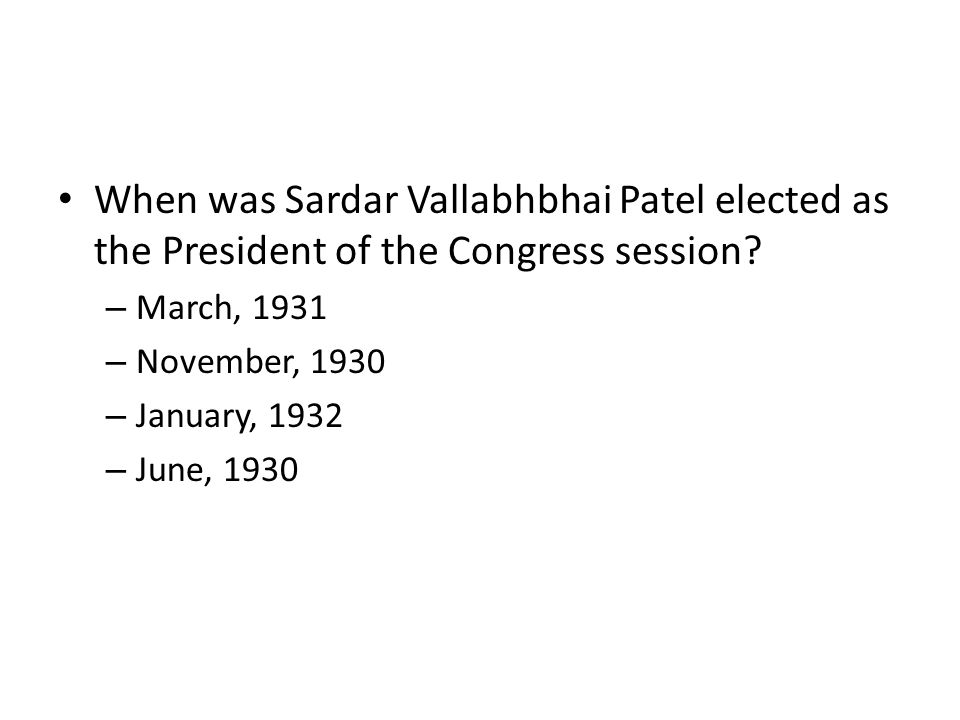 When was Sardar Vallabhbhai Patel elected as the President of the Congress session? – March, 1931 – November, 1930 – January, 1932 – June, 1930