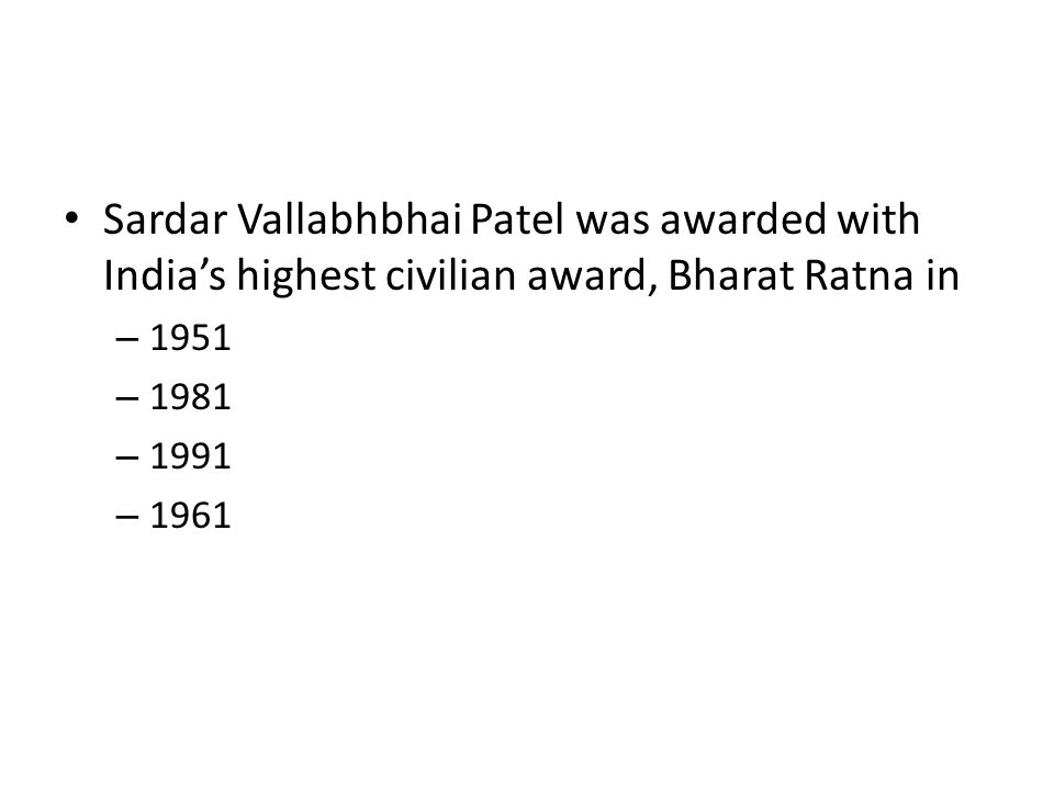 Sardar Vallabhbhai Patel was awarded with India's highest civilian award, Bharat Ratna in – 1951 – 1981 – 1991 – 1961
