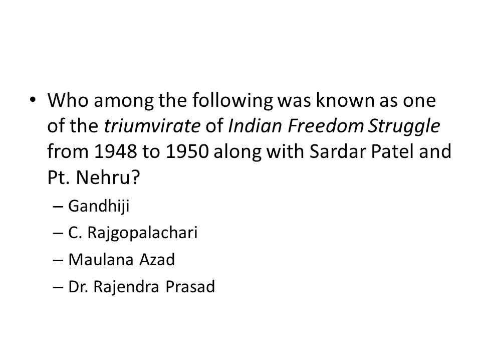Who among the following was known as one of the triumvirate of Indian Freedom Struggle from 1948 to 1950 along with Sardar Patel and Pt. Nehru? – Gand