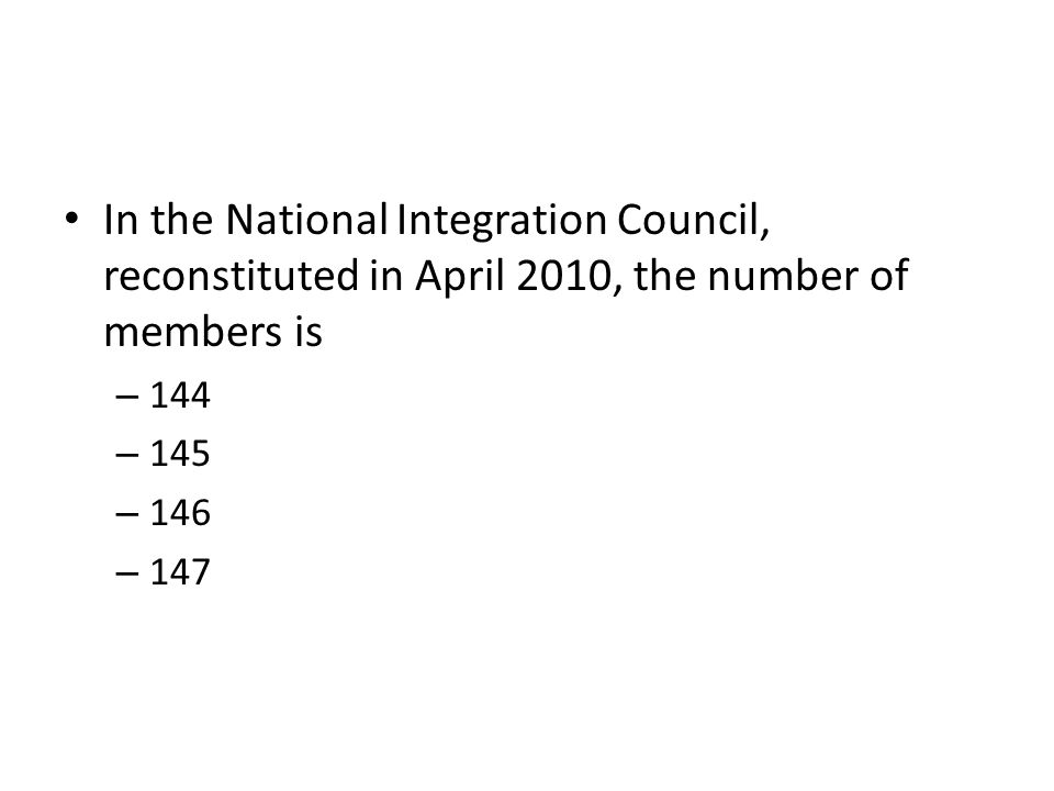 In the National Integration Council, reconstituted in April 2010, the number of members is – 144 – 145 – 146 – 147