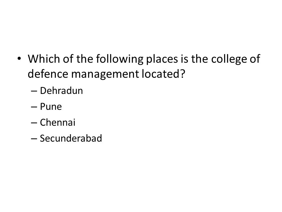 Which of the following places is the college of defence management located? – Dehradun – Pune – Chennai – Secunderabad