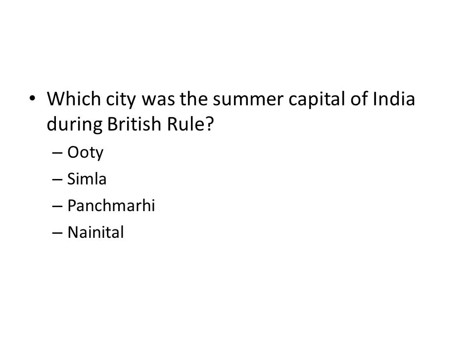 Which city was the summer capital of India during British Rule? – Ooty – Simla – Panchmarhi – Nainital