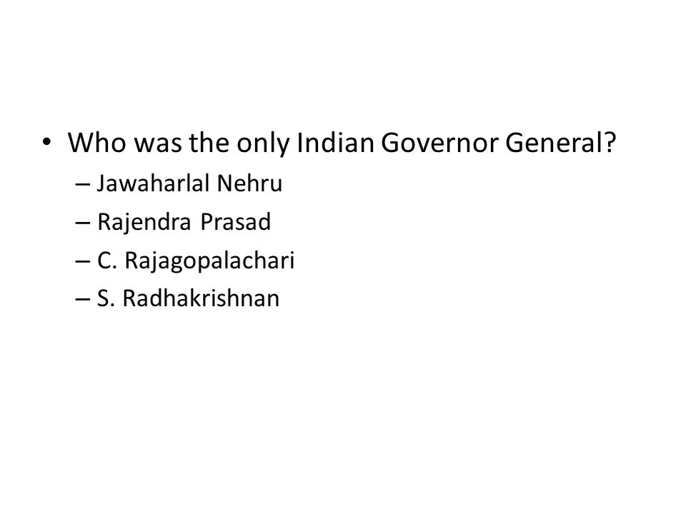 Who was the only Indian Governor General? – Jawaharlal Nehru – Rajendra Prasad – C. Rajagopalachari – S. Radhakrishnan
