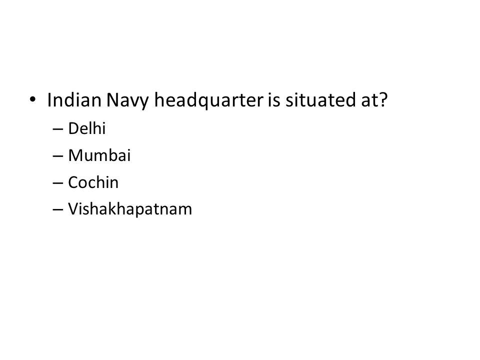 Indian Navy headquarter is situated at? – Delhi – Mumbai – Cochin – Vishakhapatnam