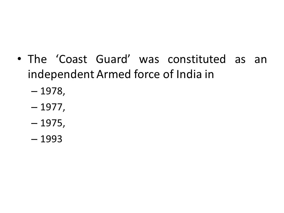The 'Coast Guard' was constituted as an independent Armed force of India in – 1978, – 1977, – 1975, – 1993