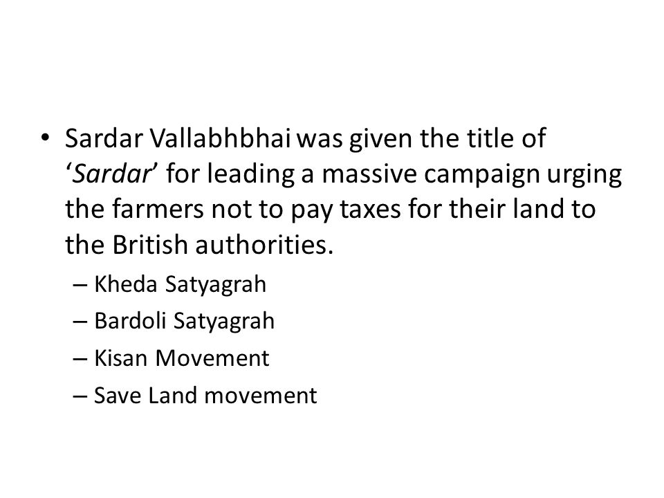 Sardar Vallabhbhai was given the title of 'Sardar' for leading a massive campaign urging the farmers not to pay taxes for their land to the British au