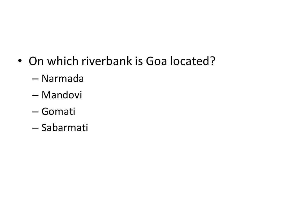 On which riverbank is Goa located? – Narmada – Mandovi – Gomati – Sabarmati