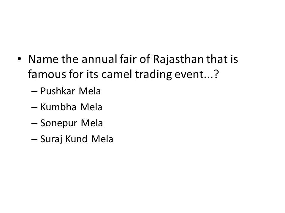 Name the annual fair of Rajasthan that is famous for its camel trading event...? – Pushkar Mela – Kumbha Mela – Sonepur Mela – Suraj Kund Mela