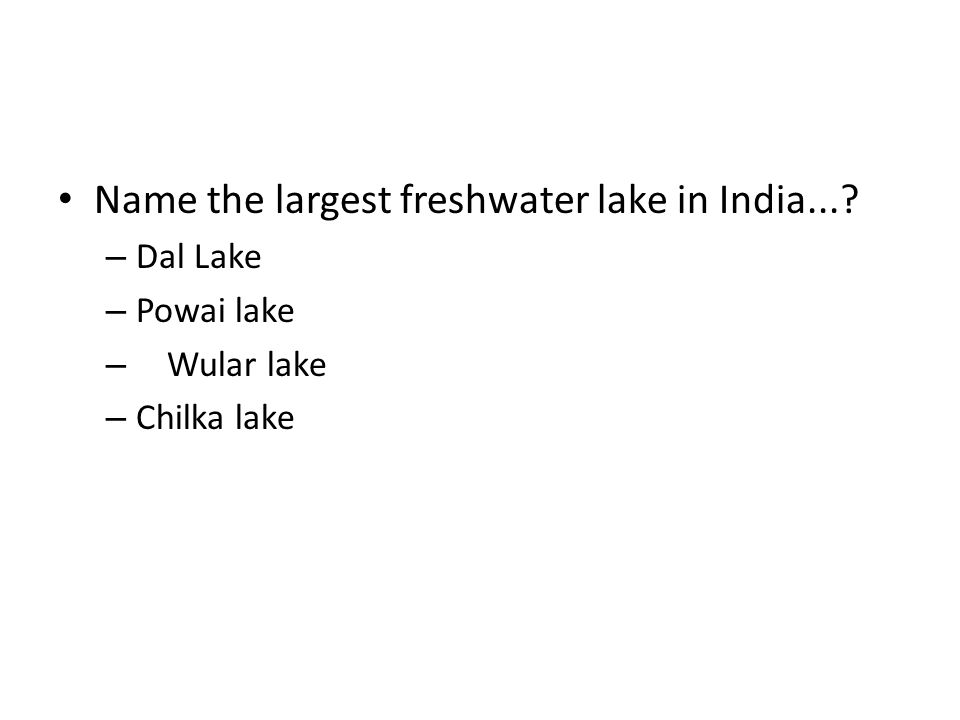 Name the largest freshwater lake in India...? – Dal Lake – Powai lake – Wular lake – Chilka lake