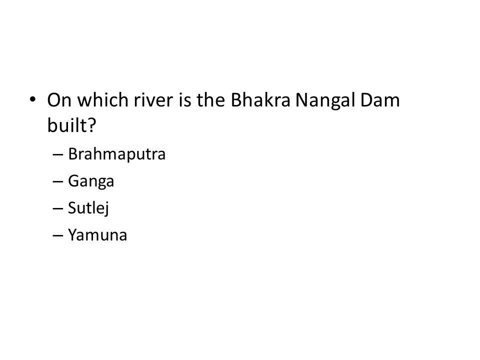 On which river is the Bhakra Nangal Dam built? – Brahmaputra – Ganga – Sutlej – Yamuna