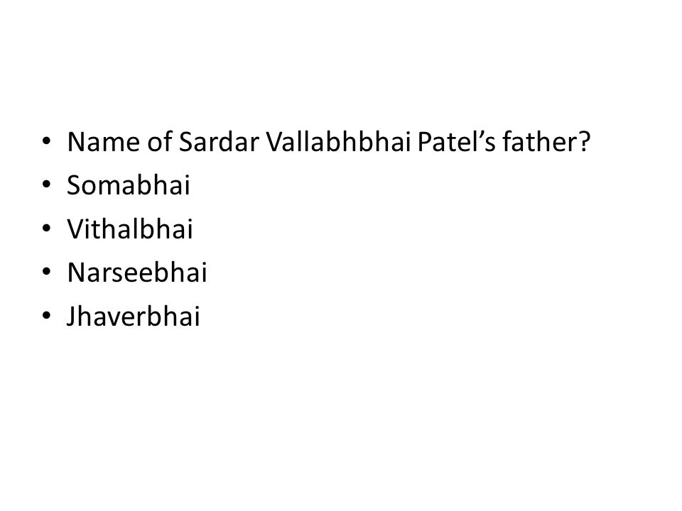 Name of Sardar Vallabhbhai Patel's father? Somabhai Vithalbhai Narseebhai Jhaverbhai