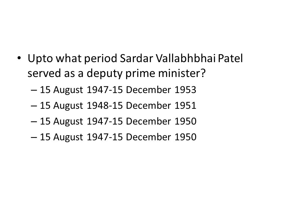 Upto what period Sardar Vallabhbhai Patel served as a deputy prime minister? – 15 August 1947-15 December 1953 – 15 August 1948-15 December 1951 – 15