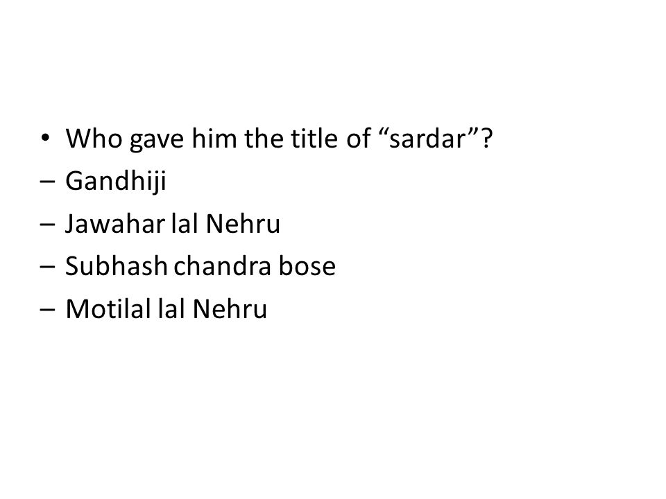 "Who gave him the title of ""sardar""? –Gandhiji –Jawahar lal Nehru –Subhash chandra bose –Motilal lal Nehru"