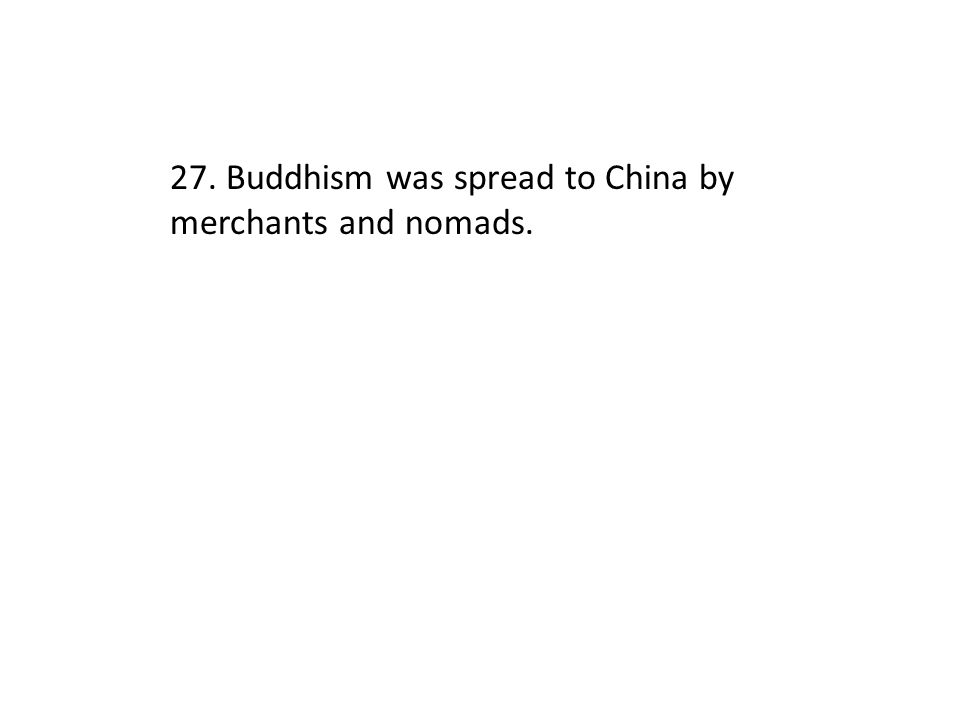 27. Buddhism was spread to China by merchants and nomads.
