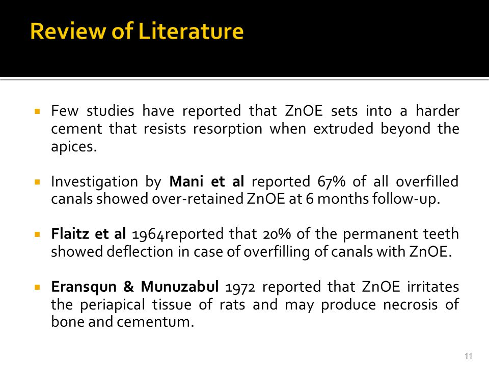  Few studies have reported that ZnOE sets into a harder cement that resists resorption when extruded beyond the apices.  Investigation by Mani et al