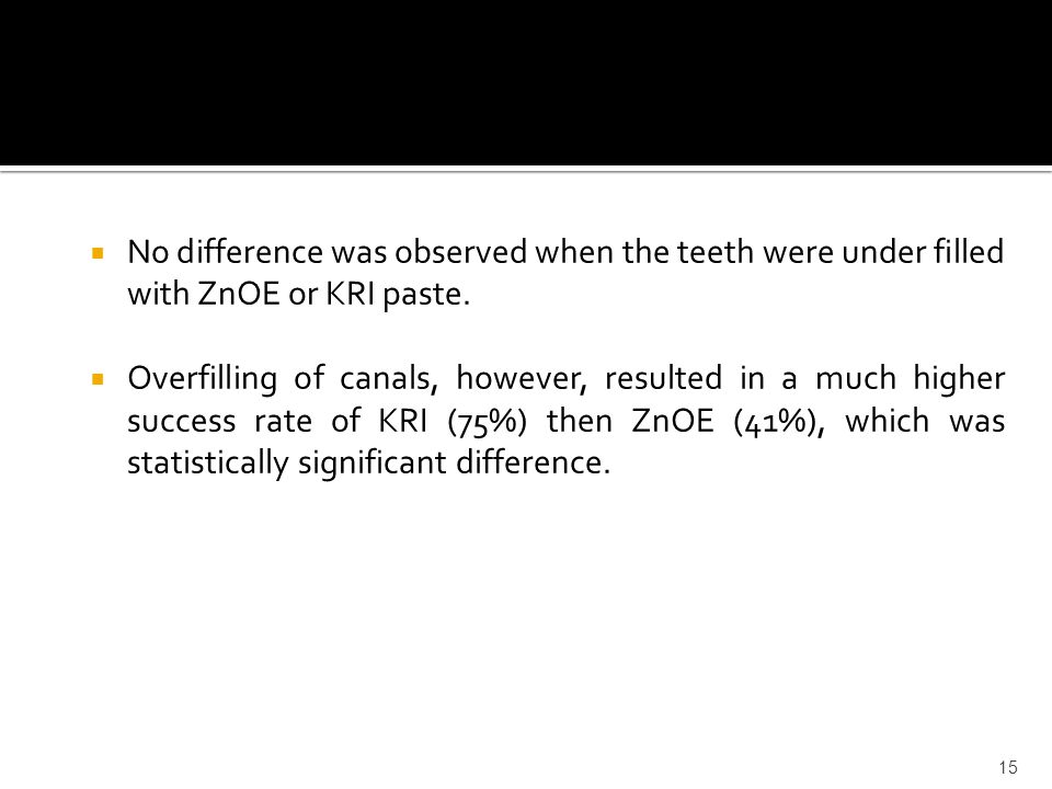  No difference was observed when the teeth were under filled with ZnOE or KRI paste.  Overfilling of canals, however, resulted in a much higher succ