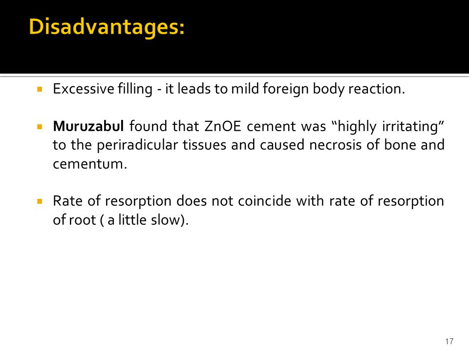 """ Excessive filling - it leads to mild foreign body reaction.  Muruzabul found that ZnOE cement was """"highly irritating"""" to the periradicular tissues"""