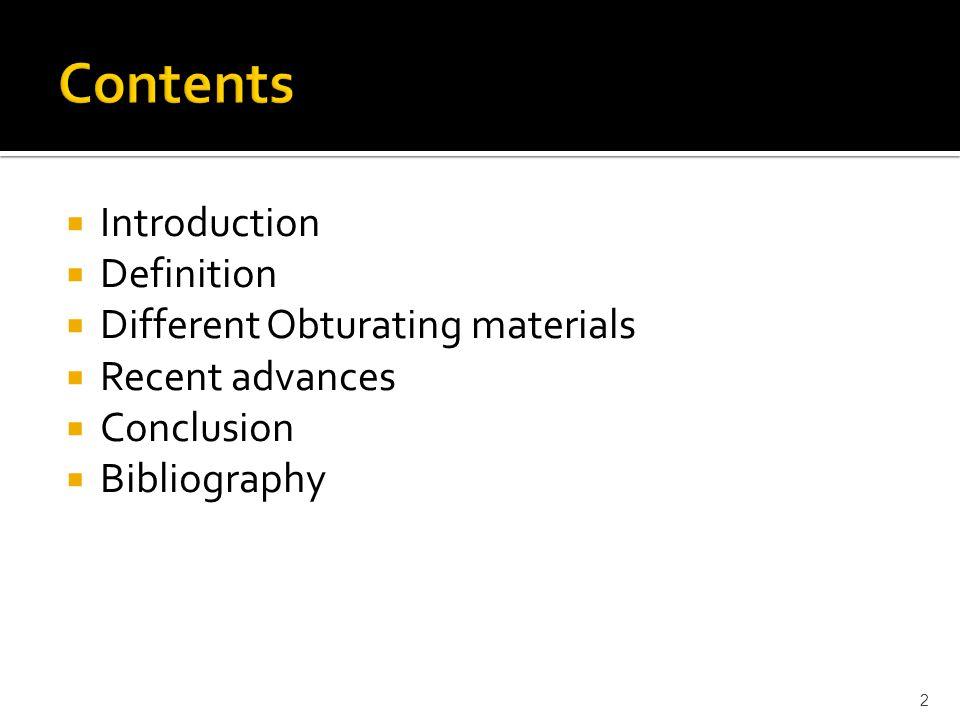  Introduction  Definition  Different Obturating materials  Recent advances  Conclusion  Bibliography 2