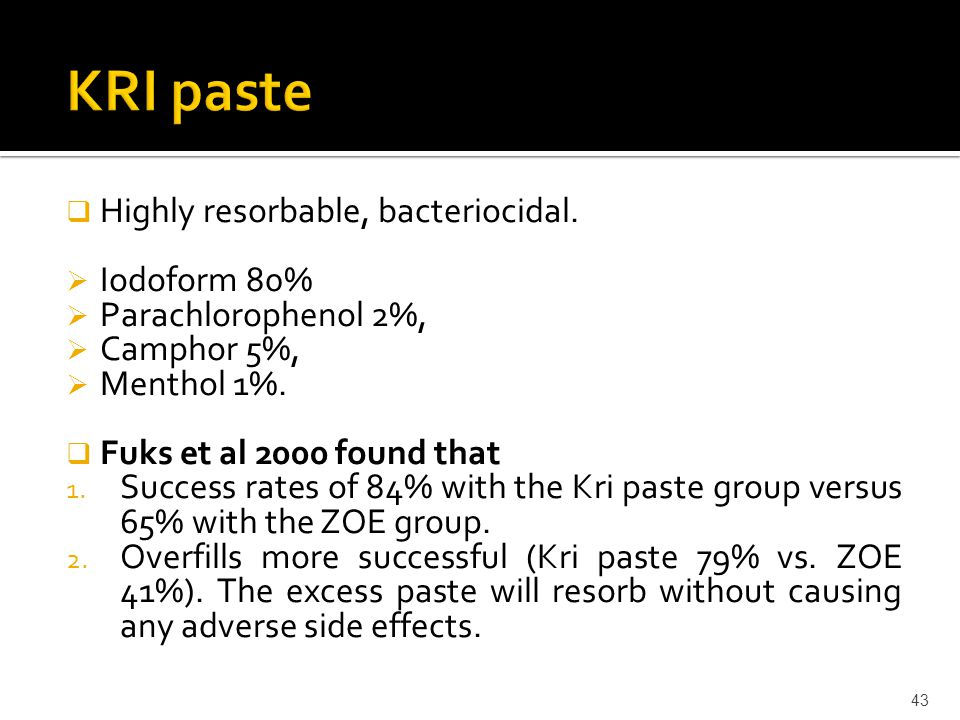  Highly resorbable, bacteriocidal.  Iodoform 80%  Parachlorophenol 2%,  Camphor 5%,  Menthol 1%.  Fuks et al 2000 found that 1. Success rates of