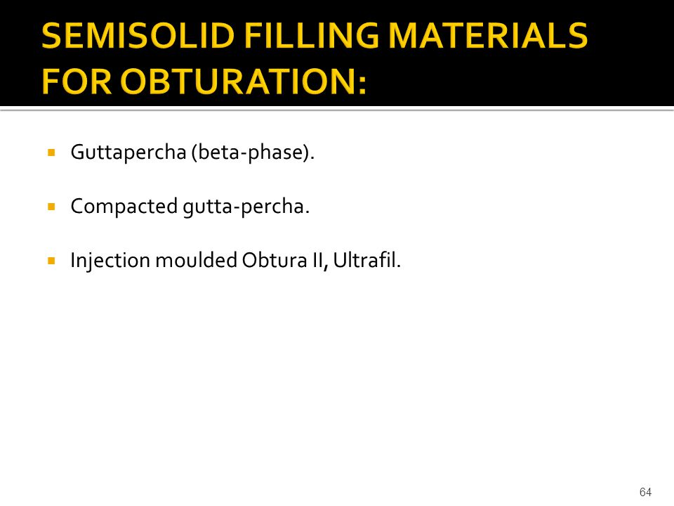  Guttapercha (beta-phase).  Compacted gutta-percha.  Injection moulded Obtura II, Ultrafil. 64