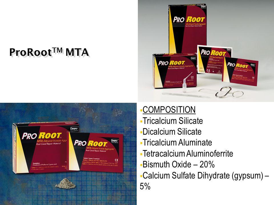 ProRoot TM MTA  COMPOSITION  Tricalcium Silicate  Dicalcium Silicate  Tricalcium Aluminate  Tetracalcium Aluminoferrite  Bismuth Oxide – 20%  C