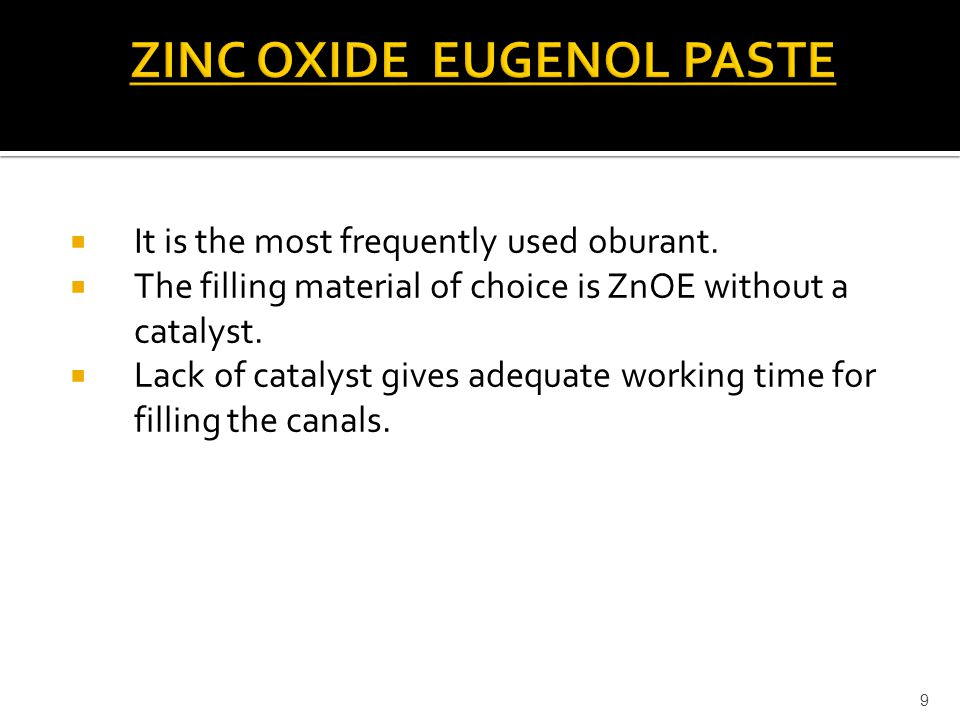  It is the most frequently used oburant.  The filling material of choice is ZnOE without a catalyst.  Lack of catalyst gives adequate working time