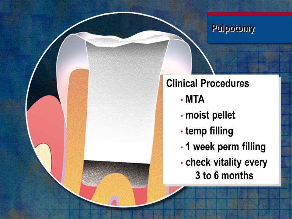 Pulpotomy Clinical Procedures MTA moist pellet temp filling 1 week perm filling check vitality every 3 to 6 months Clinical Procedures MTA moist pelle