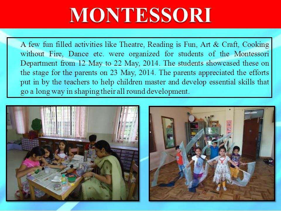 A few fun filled activities like Theatre, Reading is Fun, Art & Craft, Cooking without Fire, Dance etc. were organized for students of the Montessori