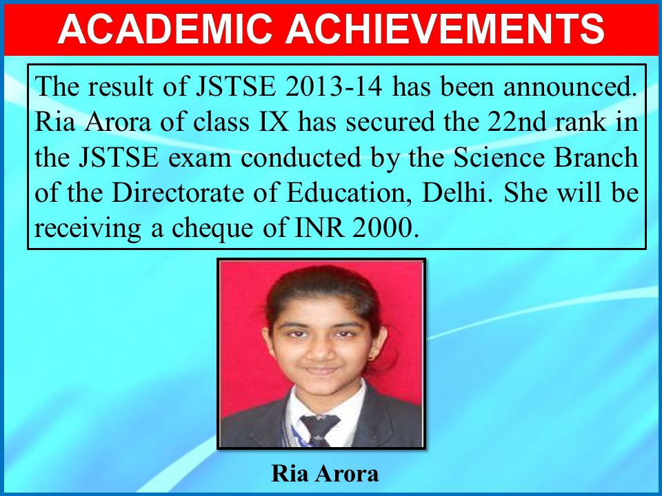 The result of JSTSE 2013-14 has been announced. Ria Arora of class IX has secured the 22nd rank in the JSTSE exam conducted by the Science Branch of t