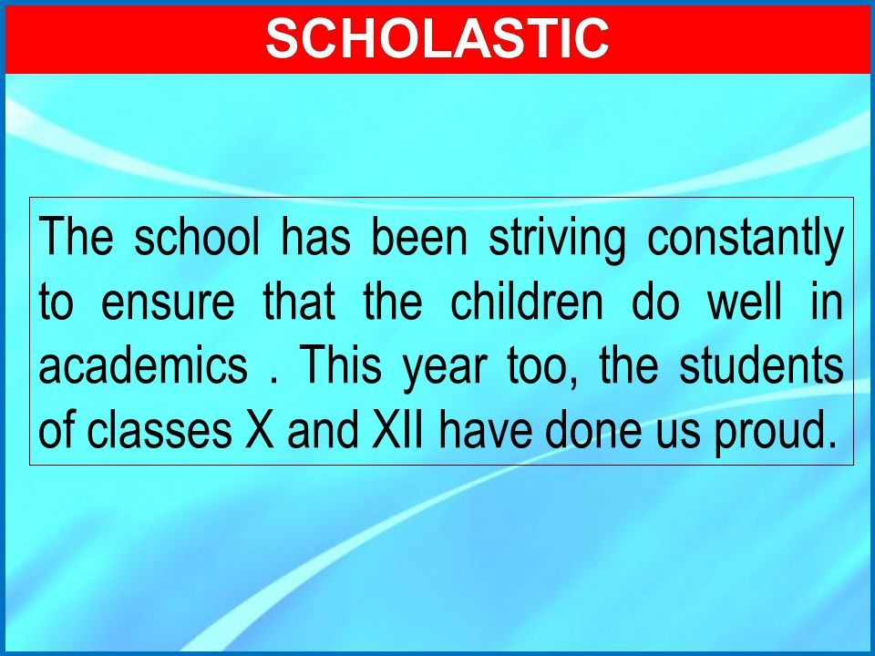 The school has been striving constantly to ensure that the children do well in academics. This year too, the students of classes X and XII have done u